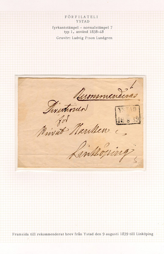 Albumblad innehållande 1 monterat förfilatelistiskt brev  Text: Framsida till rekommenderat brev från Ystad den 9 augusti 1839 till Linköping  Etikett/posttjänst: Rekommenderat  Stämpeltyp: Normalstämpel 7